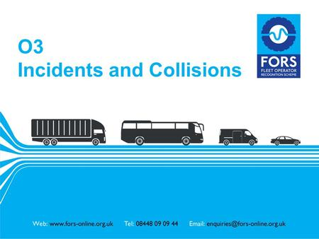 Www.fors-online.org.uk O3 Incidents and Collisions.