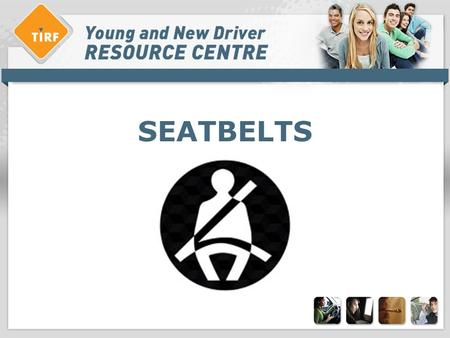 SEATBELTS. Overview: seatbelts > What are seatbelts? > Seatbelt use in Canada > Myths and misconceptions about seatbelts > Solutions.