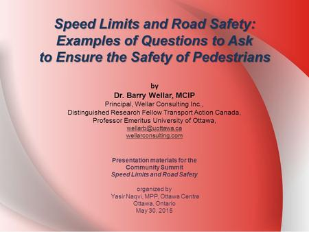 Speed Limits and Road Safety: Examples of Questions to Ask to Ensure the Safety of Pedestrians by Dr. Barry Wellar, MCIP Principal, Wellar Consulting Inc.,