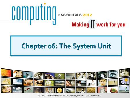 © 2012 The McGraw-Hill Companies, Inc. All rights reserved. Chapter 06: The System Unit.