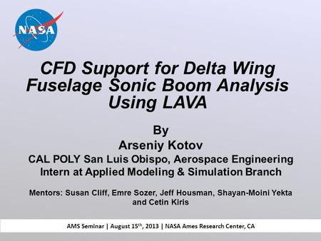 By Arseniy Kotov CAL POLY San Luis Obispo, Aerospace Engineering Intern at Applied Modeling & Simulation Branch Mentors: Susan Cliff, Emre Sozer, Jeff.