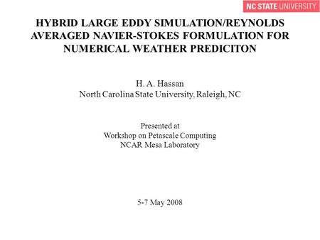 HYBRID LARGE EDDY SIMULATION/REYNOLDS AVERAGED NAVIER-STOKES FORMULATION FOR NUMERICAL WEATHER PREDICITON H. A. Hassan North Carolina State University,