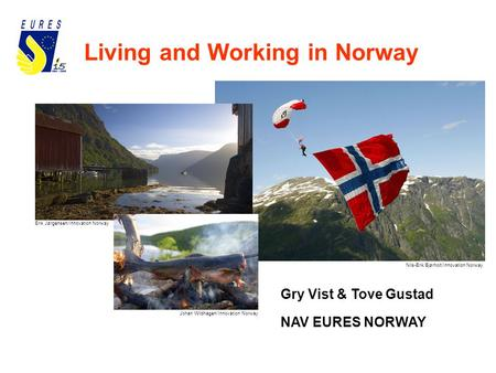 Living and Working in Norway Nils-Erik Bjørholt/Innovation Norway Johan Wildhagen/Innovation Norway Erik Jørgensen/Innovation Norway Gry Vist & Tove Gustad.