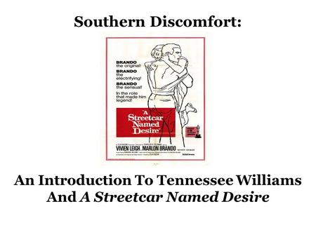 Southern Discomfort: An Introduction To Tennessee Williams And A Streetcar Named Desire.