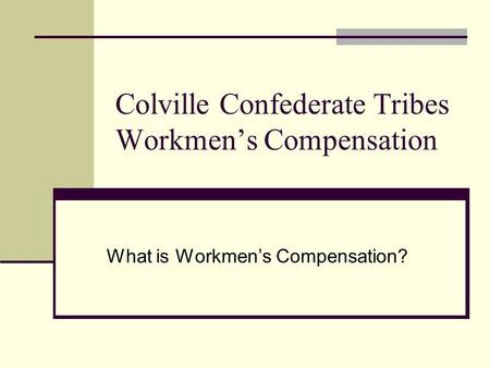 Colville Confederate Tribes Workmen's Compensation What is Workmen's Compensation?