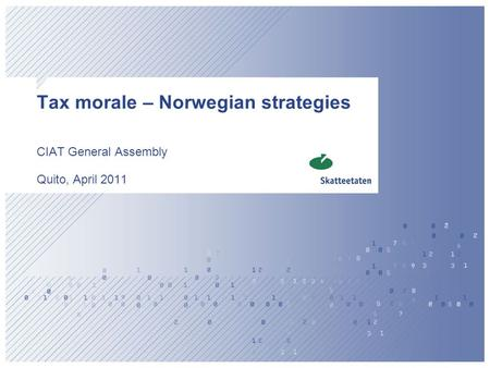 CIAT General Assembly Quito, April 2011 Tax morale – Norwegian strategies.