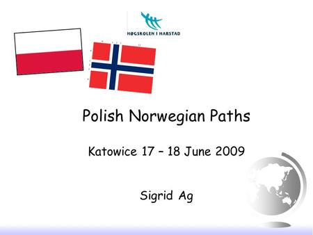 Polish Norwegian Paths Katowice 17 – 18 June 2009 Sigrid Ag.