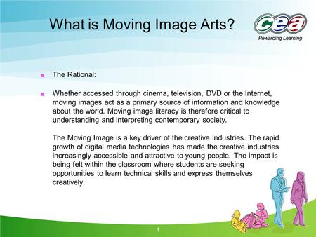 1 What is Moving Image Arts? The Rational: Whether accessed through cinema, television, DVD or the Internet, moving images act as a primary source of information.