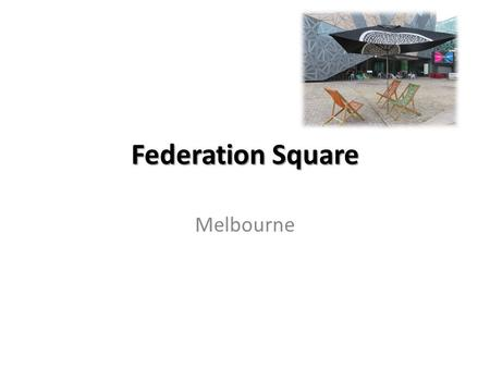 Federation Square Melbourne. Location Federation Square Federation Square is located at intersection between Flinders Street and Swanston Street/St Kilda.