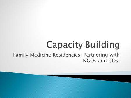Family Medicine Residencies: Partnering with NGOs and GOs.
