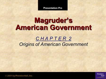 Presentation Pro © 2001 by Prentice Hall, Inc. Magruder's American Government C H A P T E R 2 Origins of American Government.