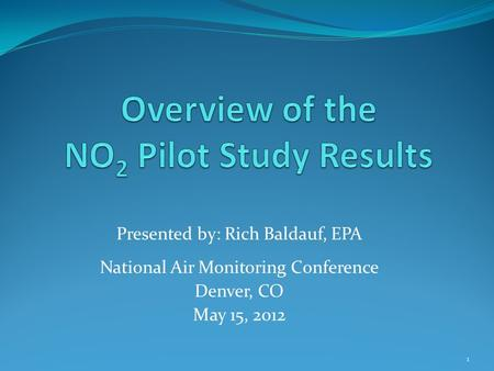 Presented by: Rich Baldauf, EPA National Air Monitoring Conference Denver, CO May 15, 2012 1.