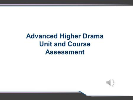 Advanced Higher Drama Unit and Course Assessment.