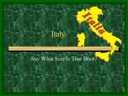 Italy Say What Size Is That Boot?. History Italy – Romans were influenced by the Greeks, Etruscans and a variety of Middle Eastern countries; added their.