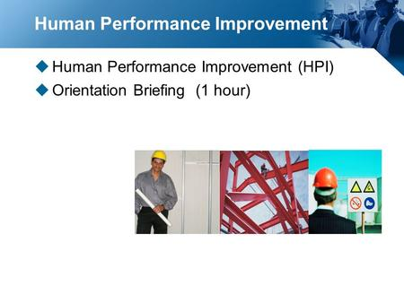 Human Performance Improvement uHuman Performance Improvement (HPI) uOrientation Briefing (1 hour)