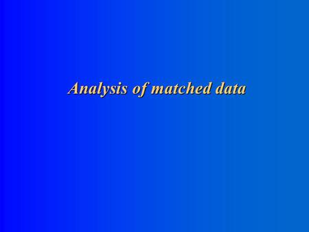 Analysis of matched data Analysis of matched data.