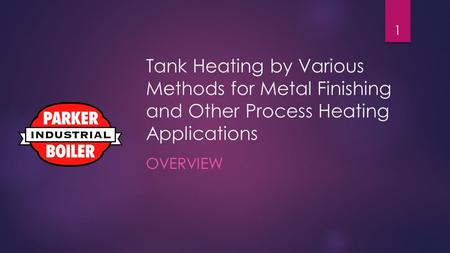 Tank Heating by Various Methods for Metal Finishing and Other Process Heating Applications OVERVIEW 1.