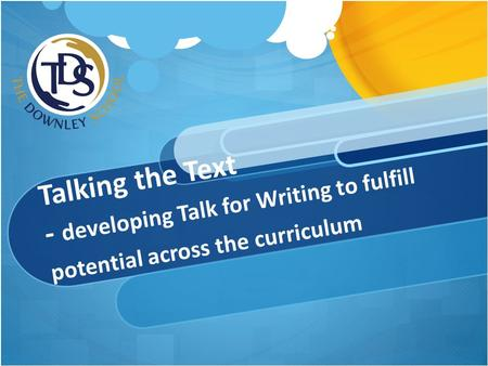 Talking the Text - developing Talk for Writing to fulfill potential across the curriculum.