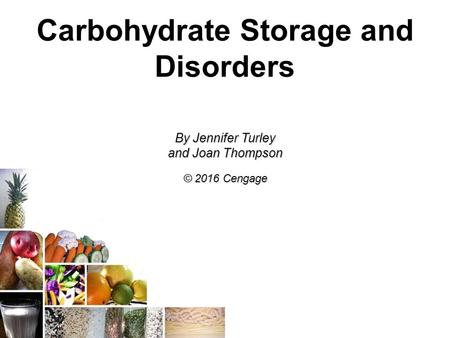 Carbohydrate Storage and Disorders By Jennifer Turley and Joan Thompson © 2016 Cengage.