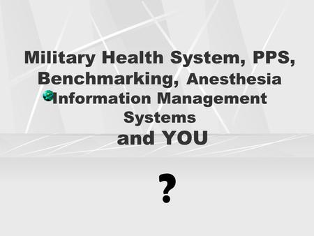 Military Health System, PPS, Benchmarking, Anesthesia Information Management Systems and YOU ?