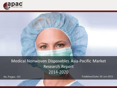 No. Pages : 101 Published Date: 30-Jun-2015. The market for Medical nonwoven disposables in the Asia Pacific region is set to witness a remarkable growth.