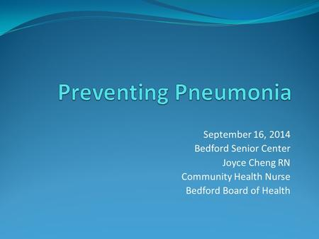 September 16, 2014 Bedford Senior Center Joyce Cheng RN Community Health Nurse Bedford Board of Health.