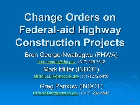 Change Orders on Federal-aid Highway Construction Projects Bren George-Nwabugwu (FHWA) ; (317) 226-7342