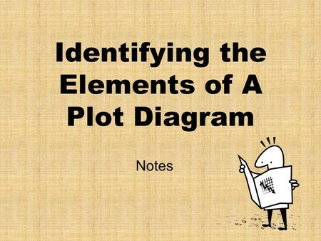 Identifying the Elements of A Plot Diagram Notes.