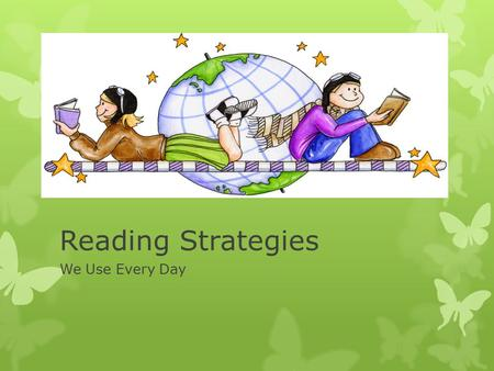 "Reading Strategies We Use Every Day. 1. Creating Mental Images Good readers:  Visualize and create pictures in their mind  Organize details in a ""mental."