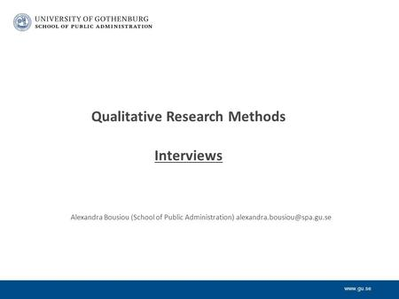 Qualitative Research Methods Interviews Alexandra Bousiou (School of Public Administration)