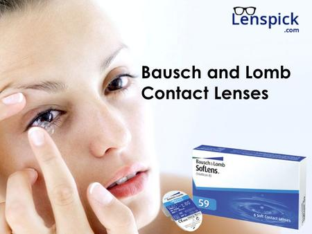 Bausch and Lomb Contact Lenses. Contact Lenses  A contact lens is a hydrophilic (water loving) disc that floats on your cornea.  Like prescription glasses,