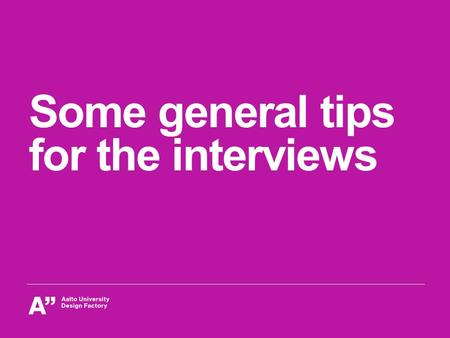 Some general tips for the interviews. Interviews Data collection method used to discover opinions held by users Works better for qualitative research.