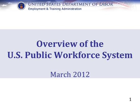 1 Overview of the U.S. Public Workforce System March 2012.
