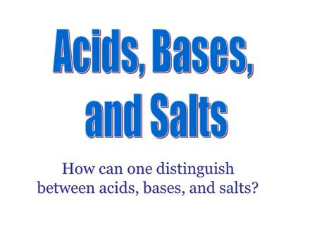 How can one distinguish between acids, bases, and salts?