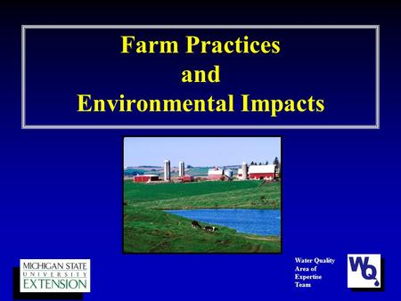 Farm Practices and Environmental Impacts Water Quality Area of Expertise Team.