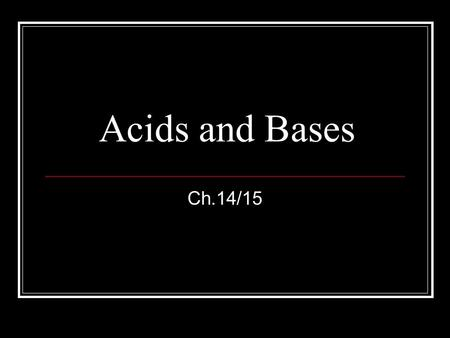 Acids and Bases Ch.14/15. The Battle to define them Arrhenius was first in 1884 Acids: something that produces H + ions in solution. Bases: something.