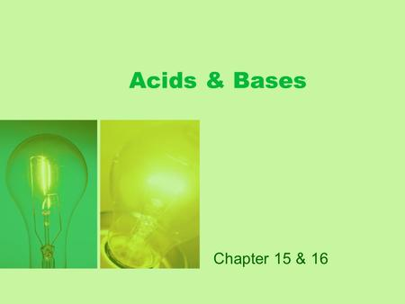 Acids & Bases Chapter 15 & 16. Acids Have a sour taste Affect indicators React with bases to produce salt & water Conduct an electric current Examples.