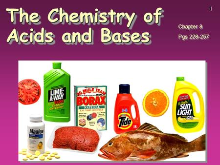 1 The Chemistry of Acids and Bases Chapter 8 Pgs 228-257 Chapter 8 Pgs 228-257.