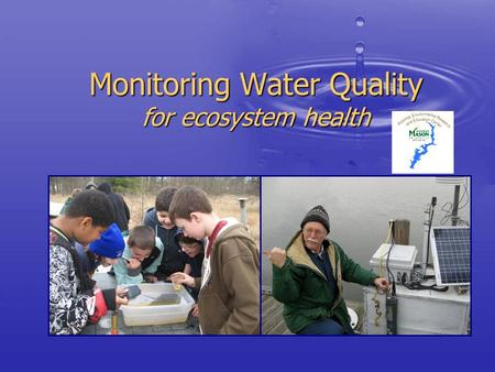 Monitoring Water Quality for ecosystem health. Why Monitor? Under the Clean Water Act, EPA asks VA to enforce laws improving the quality of our streams,
