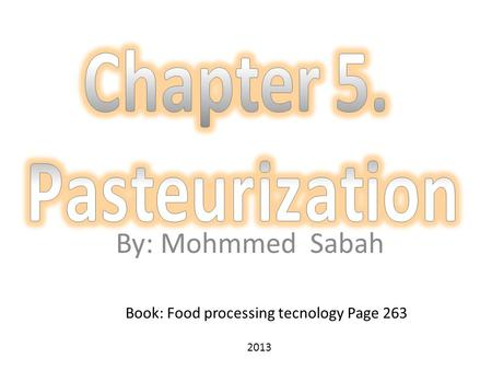 By: Mohmmed Sabah Book: Food processing tecnology Page 263 2013.