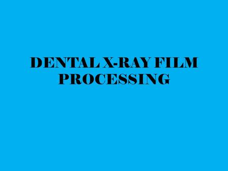 DENTAL X-RAY FILM PROCESSING. Film processing refers to a series of steps that produce a visible permanent image on a dental radiograph.  To convert.