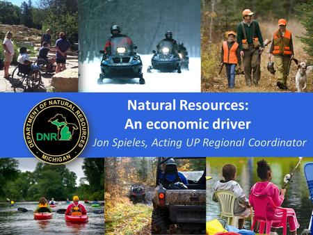 Natural Resources: An economic driver Jon Spieles, Acting UP Regional Coordinator.