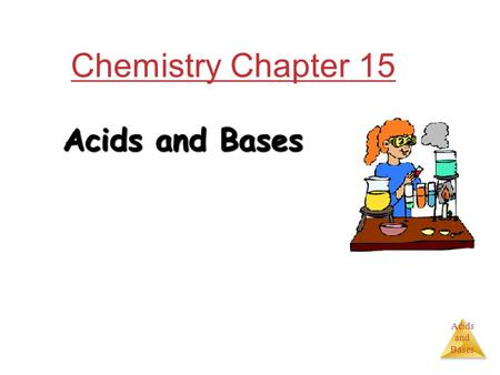 Acids and Bases Chemistry Chapter 15 Acids and Bases.