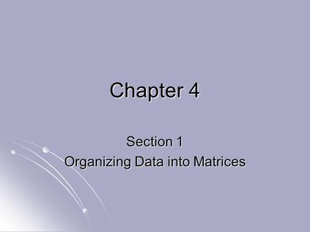 Chapter 4 Section 1 Organizing Data into Matrices.