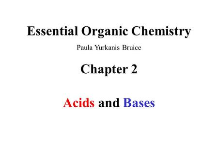 Chapter 2 Acids and Bases Essential Organic Chemistry Paula Yurkanis Bruice.