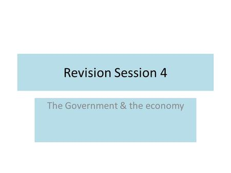 Revision Session 4 The Government & the economy. What is taxation?