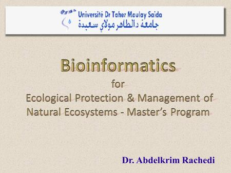 Dr. Abdelkrim Rachedi. 1. General introduction to bioinformatics. 2. Databases in biology: -> 2.1. Databases for the primary structure of Proteins and.