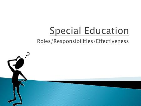 Roles/Responsibilities/Effectiveness.  Be able to explain the curriculum writing process  Identify ad explain the roles and responsibilities of Special.