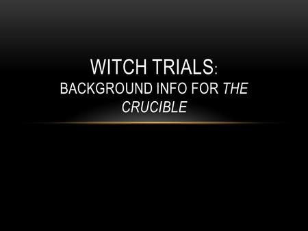 WITCH TRIALS : BACKGROUND INFO FOR THE CRUCIBLE. TIME LINE 1600-1700 1629 Salem is settled 1641 English law makes witchcraft a capital crime.