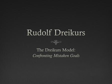 The Dreikurs Model: Confronting Mistaken Goals